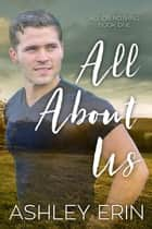 All About Us - All or Nothing ebook by Ashley Erin