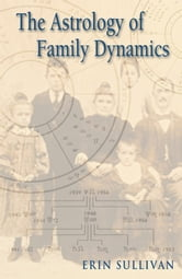 The Astrology of Family Dynamics ebook by Erin Sullivan