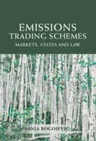 Emissions Trading Schemes - Markets, States and Law ebook by Dr Sanja Bogojevic