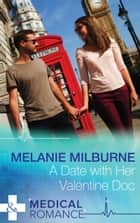 A Date with Her Valentine Doc (Mills & Boon Medical) (A Valentine to Remember, Book 1) ebook by Melanie Milburne