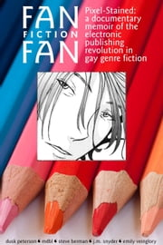 Fan Fiction Fan (Pixel-Stained: a documentary memoir of the electronic publishing revolution in gay genre fiction) ebook by Dusk Peterson