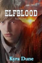 Elfblood - Elfblood Trilogy, #1 ebook by Kyra Dune