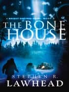 The Bone House - A Bright Empires Novel, Book 2 ebook by Stephen R Lawhead