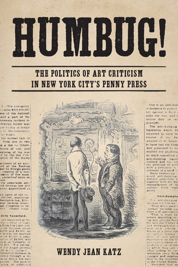 Humbug! - The Politics of Art Criticism in New York City's Penny Press ebook by Wendy Jean Katz