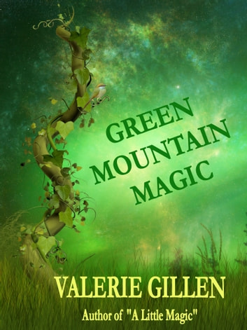 Green Mountain Magic - Prequel to A Little Magic ebook by Valerie Gillen