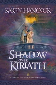 Shadow Over Kiriath (Legends of the Guardian-King Book #3) ebook by Karen Hancock