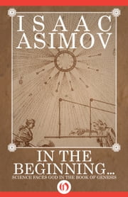In the Beginning - Science Faces God in the Book of Genesis ebook by Isaac Asimov