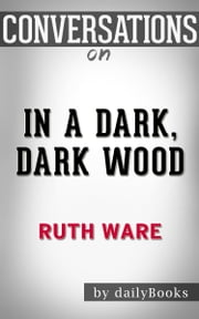 In a Dark, Dark Wood: A Novel by Ruth Ware | Conversation Starters ebook by dailyBooks