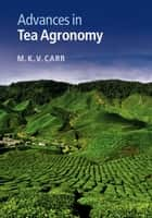 Advances in Tea Agronomy ebook by M. K. V. Carr