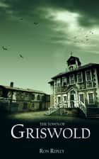 The Town of Griswold ebook by Ron Ripley, Scare Street