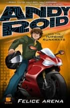 Andy Roid & The Turbine Runaways ebook by Felice Arena