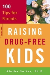 Raising Drug-Free Kids - 100 Tips for Parents ebook by Aletha Solter
