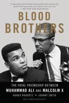 Blood Brothers - The Fatal Friendship Between Muhammad Ali and Malcolm X ebook by Randy Roberts, Johnny Smith