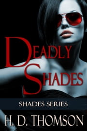 Deadly Shades - Shades Series, #1 ebook by H. D. Thomson