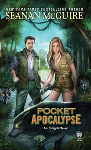 Pocket Apocalypse - InCryptid, Book Four ebook by Seanan McGuire