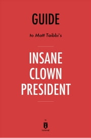 Guide to Matt Tabbi's Insane Clown President by Instaread ebook by Instaread