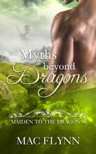 Myths Beyond Dragons ebook by Mac Flynn