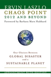 Chaos Point 2012 and Beyond - Appointment with Destiny ebook by Ervin Laszlo,Barbara Marx Hubbard