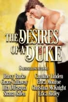 The Desires of a Duke - Historical Romance Collection ebook by Darcy Burke, Grace Callaway, Lila DiPasqua, Shana Galen, Caroline Linden, Erica Monroe, Christina McKnight, Erica Ridley