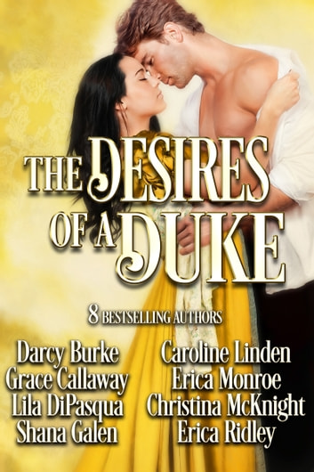 The Desires of a Duke - Historical Romance Collection ebook by Darcy Burke,Grace Callaway,Lila DiPasqua,Shana Galen,Caroline Linden,Erica Monroe,Christina McKnight,Erica Ridley