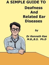 A Simple Guide to Deafness and Related Ear Diseases ebook by Kenneth Kee