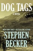 Dog Tags - A Novel ebook by Stephen Becker