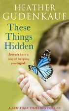 These Things Hidden ebook by Heather Gudenkauf