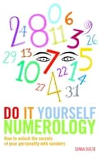Do It Yourself Numerology - How to Unlock the Secrets of Your Personality with Numbers eBook by Sonia Ducie