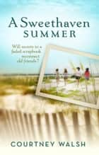 A Sweethaven Summer ebook by Courtney Walsh