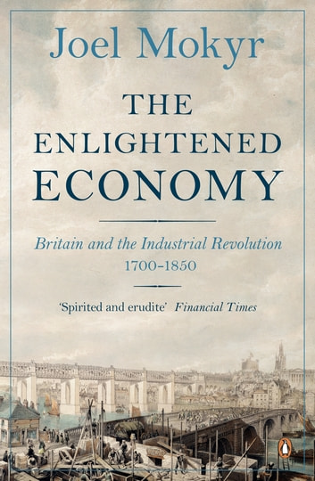The Enlightened Economy - Britain and the Industrial Revolution, 1700-1850 ebook by Joel Mokyr