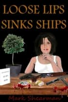 Loose Lips Sinks Ships ebook by Mark Shearman