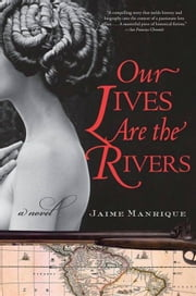 Our Lives Are the Rivers - A Novel ebook by Jaime Manrique
