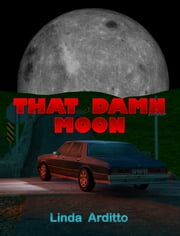 That Damn Moon ebook by Linda Arditto