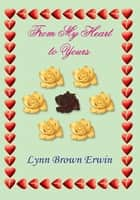 From My Heart to Yours ebook by Lynn Brown Erwin