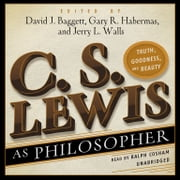 C. S. Lewis as Philosopher - Truth, Goodness, and Beauty audiobook by David Baggett, Gary R. Habermas, Jerry L. Walls
