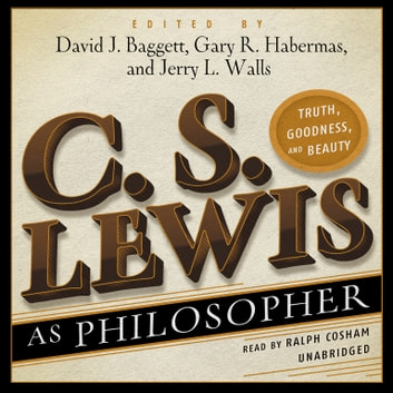 C. S. Lewis as Philosopher - Truth, Goodness, and Beauty audiobook by David Baggett,Gary R. Habermas,Jerry L. Walls