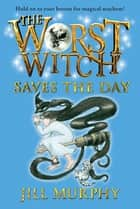 The Worst Witch Saves the Day ebook by Jill Murphy, Jill Murphy