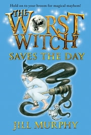 The Worst Witch Saves the Day ebook by Jill Murphy,Jill Murphy