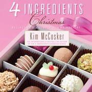 4 Ingredients Christmas - Recipes for a Simply Yummy Holiday ebook by Kim McCosker
