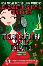 Tree of Life and Death - a Danger Cove Quilting Mystery ebook by Gin Jones, Elizabeth Ashby