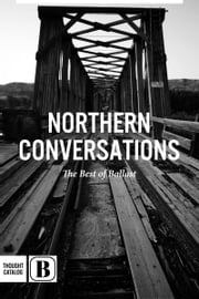 Northern Conversations: The Best of Ballast ebook by Andrew Unger||  David Look||  Kristel Jax||  Max Olesen||  Mikael Bingham||  Molly Payne||  Nicholas Klassen||  Stuart Thomson||  Thea Reimer|| Paul Hiebert