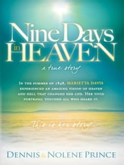 Nine Days in Heaven, A True Story - In the summer of 1848, Marietta Davis experienced an amazing vision of heaven and hell that changed ebook by Dennis & Nolene Prince