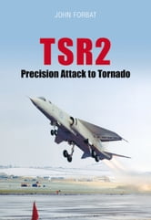 TSR2 Precision Attack to Tornado - Navigation and Weapon Delivery ebook by John Forbat