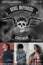 Rebel Wayfarers MC Vol. 7-9 ebook by MariaLisa deMora