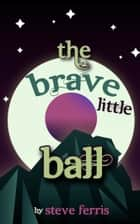 The Brave Little Ball ebook by Steve Ferris