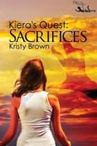 Kiera's Quest: Sacrifices ebook by Kristy Brown