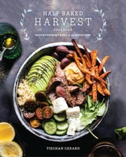 Half Baked Harvest Cookbook - Recipes from My Barn in the Mountains ebook by Tieghan Gerard