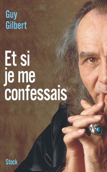 Et si je me confessais ebook by Guy Gilbert