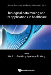 Biological Data Mining and Its Applications in Healthcare ebook by Xiaoli Li,See-Kiong Ng,Jason T L Wang