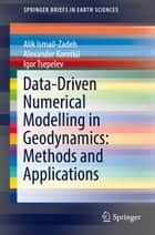 Data-Driven Numerical Modelling in Geodynamics: Methods and Applications ebook by